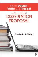 Wentz, Elizabeth A. - How to Design, Write, and Present a Successful Dissertation Proposal - 9781452257884 - V9781452257884