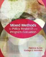 Burch, Patricia E., Heinrich, Carolyn J. - Mixed Methods for Policy Research and Program Evaluation - 9781452276625 - V9781452276625