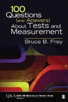 Frey, Bruce B. - 100 Questions (and Answers) About Tests and Measurement (SAGE 100 Questions and Answers) - 9781452283395 - V9781452283395
