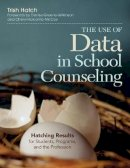 Hatch, Patricia (Trish) A. - The Use of Data in School Counseling: Hatching Results for Students, Programs, and the Profession - 9781452290256 - V9781452290256