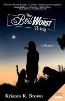 Brown, Kristen K. - The Best Worst Thing: A Memoir - 9781452533100 - V9781452533100