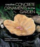 Hunter, Sherri Warner - Creative Concrete Ornaments for the Garden - 9781454703532 - V9781454703532