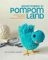 Bocek, Myko Diann - Adventures in Pompom Land: 25 Cute Projects Made from Handmade Pompoms - 9781454703860 - V9781454703860
