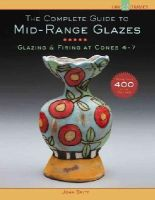 Britt, John - The Complete Guide to Mid-Range Glazes: Glazing and Firing at Cones 4-7 (Lark Ceramics Books) - 9781454707776 - V9781454707776