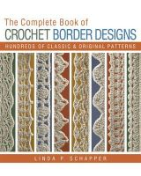 Schapper, Linda P. - The Complete Book of Crochet Border Designs: Hundreds of Classics & Original Patterns - 9781454708100 - V9781454708100