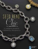Katz, Amy - Seed Bead Chic: 25 Elegant Projects Inspired by Fine Jewelry (Lark Jewelry & Beading Bead Inspirations) - 9781454708179 - V9781454708179