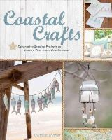 Shaffer, Cynthia - Coastal Crafts: Decorative Seaside Projects to Inspire Your Inner Beachcomber - 9781454708841 - V9781454708841
