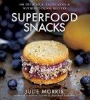 Morris, Julie - Superfood Snacks: 100 Delicious, Energizing & Nutrient-Dense Recipes - 9781454905585 - V9781454905585