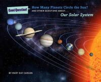 Carson, Mary Kay - How Many Planets Circle the Sun?: And Other Questions about Our Solar System (Good Question!) - 9781454906698 - V9781454906698
