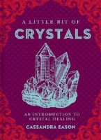 Eason, Cassandra - A Little Bit of Crystals: An Introduction to Crystal Healing - 9781454913030 - V9781454913030
