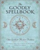 Deerman, Dixie, Rasmussen, Steve - The Goodly Spellbook: Olde Spells for Modern Problems - 9781454913924 - V9781454913924