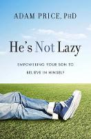 Price, Dr. Adam - He's Not Lazy: Empowering Your Son to Believe In Himself - 9781454916871 - V9781454916871