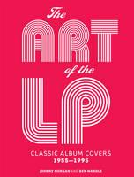 Morgan, Johnny, Wardle, Ben - The Art of the LP: Classic Album Covers 1955–1995 - 9781454918066 - V9781454918066