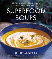 Morris, Julie - Superfood Soups: 100 Delicious, Energizing & Plant-based Recipes - 9781454919476 - V9781454919476