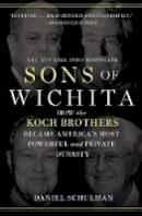 Schulman, Daniel - Sons of Wichita: How the Koch Brothers Became America's Most Powerful and Private Dynasty - 9781455518722 - V9781455518722