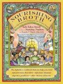 Fallon Morell, Sally, Daniel, Kaayla T. - Nourishing Broth: An Old-Fashioned Remedy for the Modern World - 9781455529223 - V9781455529223