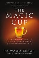 Behar, Howard - The Magic Cup: A Business Parable About a Leader, a Team, and the Power of Putting People and Values First - 9781455538980 - V9781455538980