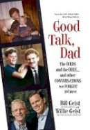 Geist, Bill, Geist, Willie - Good Talk, Dad: The Birds and the Bees...and Other Conversations We Forgot to Have - 9781455547227 - V9781455547227