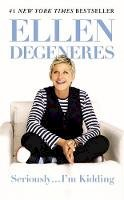 DeGeneres, Ellen - Seriously...I'm Kidding - 9781455547784 - 9781455547784