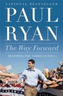 Ryan, Paul - The Way Forward: Renewing the American Idea - 9781455557578 - V9781455557578