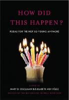 Esselman, Mary D., Velez, Elizabeth Ash - How Did This Happen?: Poems for the Not So Young Anymore - 9781455567003 - V9781455567003