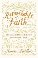 Letellier, Shauna - Remarkable Faith: When Jesus Marveled at the Faith of Unremarkable People - 9781455571680 - V9781455571680