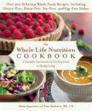Malterre, Tom, Segersten, Alissa - The Whole Life Nutrition Cookbook: Over 300 Delicious Whole Foods Recipes, Including Gluten-Free, Dairy-Free, Soy-Free, and Egg-Free Dishes - 9781455581894 - V9781455581894