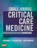 Silverstein, Deborah; Hopper, Kate - Small Animal Critical Care Medicine - 9781455703067 - V9781455703067