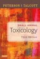 Peterson DVM  MS, Michael E., Talcott MS  DVM  PhD DipABVT, Patricia A. - Small Animal Toxicology, 3e - 9781455707171 - V9781455707171