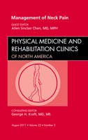 Allen Sinclair Chen MD  MPH - Management of Neck Pain, An Issue of Physical Medicine and Rehabilitation Clinics, 1e (The Clinics: Orthopedics) - 9781455711215 - V9781455711215
