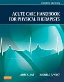 Paz, Jaime C.; West, Michele P. - Acute Care Handbook for Physical Therapists - 9781455728961 - V9781455728961