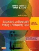 Garrels Marti Garrels  MSA  MT(ASCP)  CMA (AAMA), Marti - Laboratory and Diagnostic Testing in Ambulatory Care: A Guide for Health Care Professionals, 3e - 9781455772469 - V9781455772469