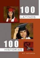 Ontiveros, R. C. - 100 Latinos 100 Historias (Spanish Edition) - 9781456852009 - V9781456852009