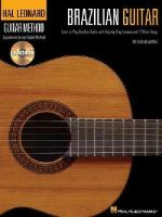 Arana, Carlos - Hal Leonard Brazilian Guitar Method: Learn to Play Brazilian Guitar with Step-by-Step Lessons and 17 Great Songs (Book/CD) (Hal Leonard Guitar Method (Songbooks)) - 9781458402769 - V9781458402769