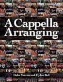 Bell, Dylan, Sharon, Deke - A Cappella Arranging - 9781458416575 - V9781458416575