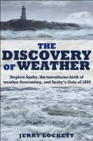 Lockett, Jerry - The Discovery of Weather: Stephen Saxby, the Tumultuous Birth of Weather Forecasting, and Saxby's Gale of 1869 - 9781459500808 - V9781459500808