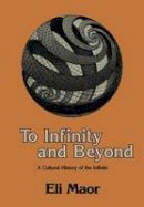 Maor, Eli - To Infinity and Beyond: A Cultural History of the Infinite - 9781461253969 - V9781461253969