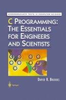 Brooks, David R. (Drexel University, Philadelphia, PA, USA) - C Programming: The Essentials for Engineers and Scientists - 9781461271611 - V9781461271611