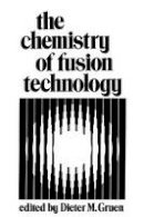 Gruen, D. - The Chemistry of Fusion Technology:Proceedings Of A Symposium On The Role Of Chemistry In The Development Of Controlled Fusion, An American Chemical Held In Boston, Massachusetts,  - 9781461345978 - V9781461345978