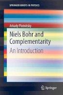 Plotnitsky, Arkady - Niels Bohr and Complementarity - 9781461445166 - V9781461445166