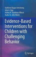 Armstrong, Kathleen Hague, Ogg, Julia A., Sundman-Wheat, Ashley N., St. John Walsh, Audra - Evidence-Based Interventions for Children with Challenging Behavior - 9781461478065 - V9781461478065