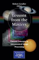 - Lessons from the Masters: Current Concepts in Astronomical Image Processing (The Patrick Moore Practical Astronomy Series) - 9781461478331 - V9781461478331