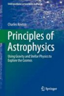 Keeton, Charles - Principles of Astrophysics: Using Gravity and Stellar Physics to Explore the Cosmos (Undergraduate Lecture Notes in Physics) - 9781461492351 - V9781461492351