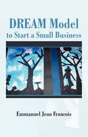 Francois, Emmanuel Jean - Dream Model To Start A Small Business - 9781462020386 - V9781462020386