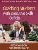 Dawson, Peg; Guare, Richard - Coaching Students with Executive Skills Deficits - 9781462503759 - V9781462503759