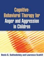 Sukhodolsky, Denis G.; Scahill, Lawrence D. - Cognitive-Behavioral Therapy for Anger and Aggression in Children - 9781462506323 - V9781462506323