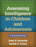 Kranzler PhD, John H., Floyd PhD, Randy G. - Assessing Intelligence in Children and Adolescents: A Practical Guide (Guilford Practical Intervention in the Schools) - 9781462511211 - V9781462511211