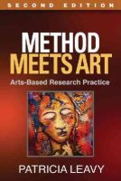 Leavy PhD, Patricia - Method Meets Art, Second Edition: Arts-Based Research Practice - 9781462513321 - V9781462513321