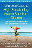 Ozonoff PhD, Sally, Dawson PhD, Geraldine, McPartland PhD, James C. - A Parent's Guide to High-Functioning Autism Spectrum Disorder, Second Edition: How to Meet the Challenges and Help Your Child Thrive - 9781462517473 - V9781462517473