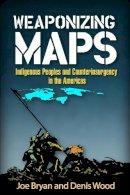 Bryan PhD, Joe, Wood PhD, Denis - Weaponizing Maps: Indigenous Peoples and Counterinsurgency in the Americas - 9781462519927 - V9781462519927